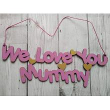 """""""We love you Mummy"""" sign - Wall hanging or stand available"""