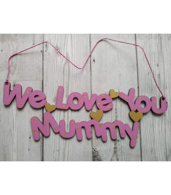 """We love you Mummy"" sign - Wall hanging or stand available"