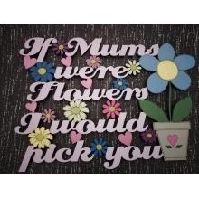 'If mums were flowers I would pick you' Quote Sign