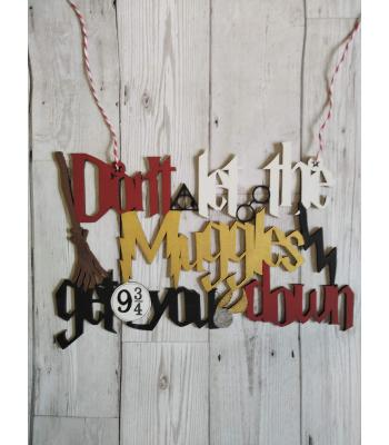 Harry Potter 'Don't let the Muggles get you down' Quote Sign