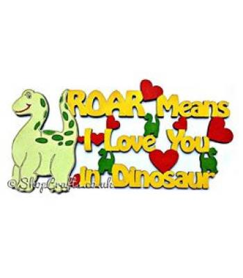 'ROAR means I love you in Dinosaur' Quote Sign kids