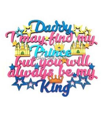 """Daddy I may find my Prince, but you will always be my King"" Quote Sign"
