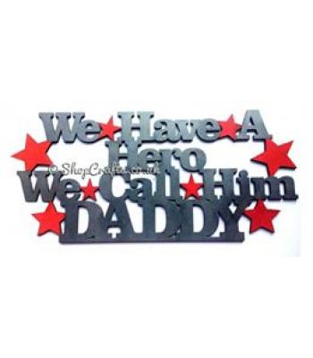 'We have a hero, we call him Daddy' Quote Sign