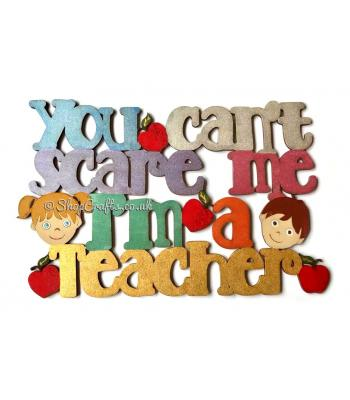 """You can't scare me I'm a teacher"" hanging quote sign"