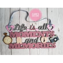 Life Is All Moments and MemoriesHanging Quote Sign - More Designs Available