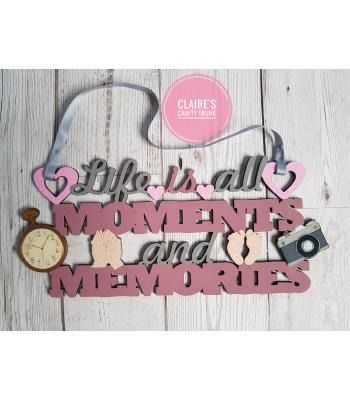 Life Is All Moments and Memories Hanging Quote Sign - More Designs Available