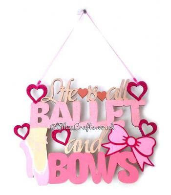 Life Is All Ballet and Bows Hanging Sign * More Designs Available