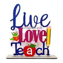 Live, Love Teach Sign on a Stand - More Designs Available