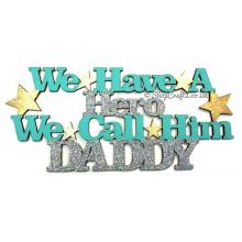 We have a hero we call him daddy hanging quote sign