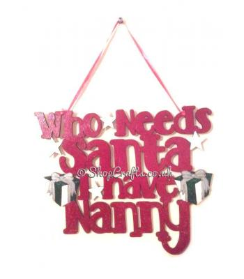 Who needs Santa when I have Nanny Hanging Quote sign