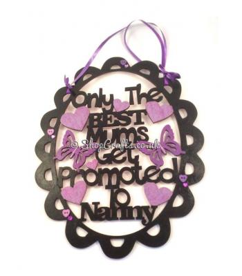 Only the Best Mums get Promoted to Nanny hanging plaque
