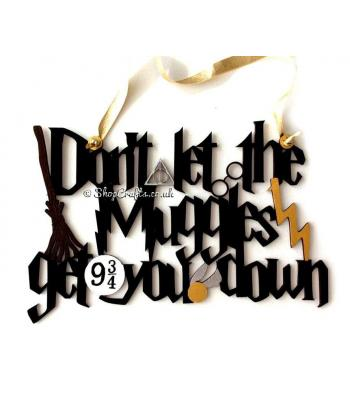 'Don't let the muggles get you down' Quote Sign